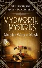 Mydworth Mysteries - Murder wore a Mask ebook by