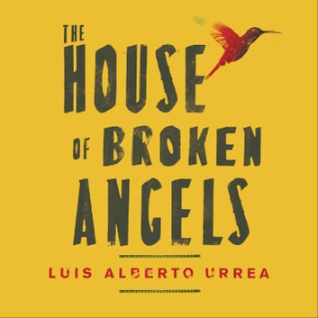 The House of Broken Angels audiobook by Luis Alberto Urrea