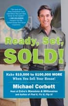 Ready, Set, Sold! - The Insider Secrets to Sell Your House Fast--for Top Dollar! ebook by Michael Corbett