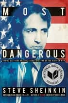 Most Dangerous - Daniel Ellsberg and the Secret History of the Vietnam War ebook by Steve Sheinkin