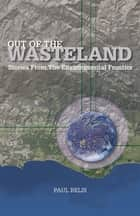 Out of the Wasteland ebook by Paul Relis,Pico Iyer
