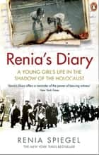 Renia's Diary - A Young Girl's Life in the Shadow of the Holocaust ebook by Renia Spiegel, Marta Dziurosz, Anna Blasiak