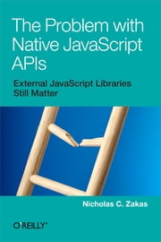 The Problem with Native JavaScript APIs ebook by Nicholas C. Zakas