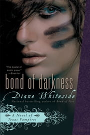 Bond of Darkness - A Novel of Texas Vampires ebook by Diane Whiteside