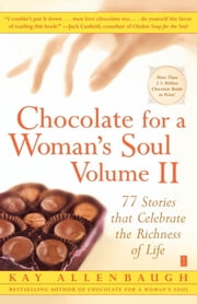 Chocolate for a Woman's Soul Volume II - 77 Stories that Celebrate the Richness of Life ebook by Kay Allenbaugh