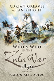 Who's Who in the Anglo Zulu War 1879 - Vol 2 - The Colonials and The Zulus ebook by Adrian Greaves