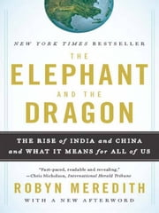 The Elephant and the Dragon: The Rise of India and China and What It Means for All of Us ebook by Robyn Meredith