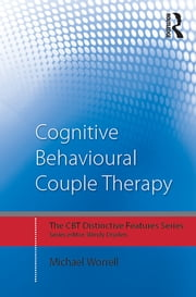 Cognitive Behavioural Couple Therapy - Distinctive Features ebook by Michael Worrell