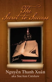 The Secret To Success ebook by Nguyên Thanh Xuân
