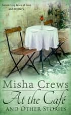 At the Cafe and Other Stories ebook by Misha Crews