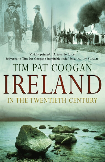 Ireland In The 20th Century ebook by Tim Pat Coogan