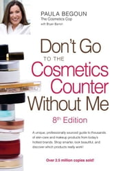Don't Go to the Cosmetics Counter Without Me ebook by Begoun, Paula