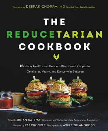 The Reducetarian Cookbook - 125 Easy, Healthy, and Delicious Plant-Based Recipes for Omnivores, Vegans, and Everyone In-Between ebook by Pat Crocker