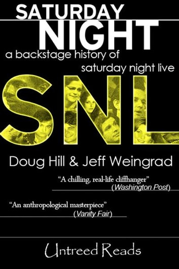 Saturday Night: A Backstage History of Saturday Night Live ebook by Doug Hill, Jeff Weingrad