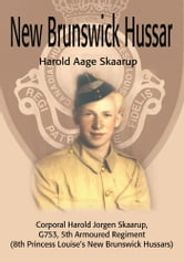 New Brunswick Hussar - Corporal Harold Jorgen Skaarup, G753, 5th Armoured Regiment (8th Princess Louise's New Brunswick Hussars) ebook by Harold A. Skaarup