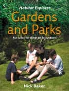 Gardens and Parks (Habitat Explorer) ebook by Nick Baker