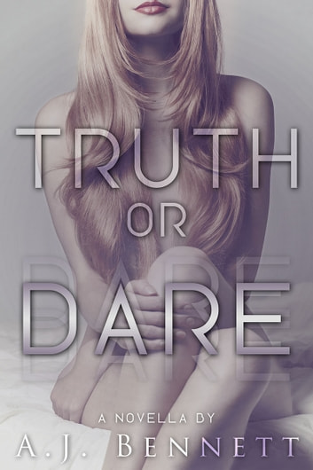 Truth or Dare (Novella) ebook by A.J. Bennett
