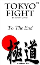 "Tokyo #4: Fight ""To The End"" ebook by Kenneth Guthrie"