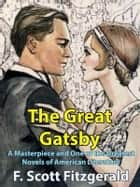 The Great Gatsby - A Masterpiece and One of the Greatest Novels of American Literature ebook by F. Scott Fitzgerald