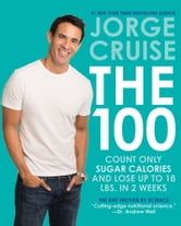 The 100 - Count ONLY Sugar Calories and Lose Up to 18 Lbs. in 2 Weeks ebook by Jorge Cruise