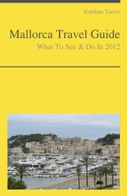 Mallorca, Spain Travel Guide - What To See & Do ebook by Esteban Tarrio