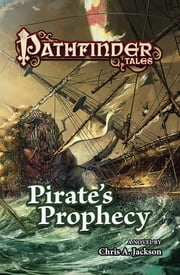 Pathfinder Tales: Pirate's Prophecy ebook by Chris A. Jackson