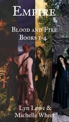 Empire - Blood and Fire Books 1-4 ebook by Lyn Lowe, Michelle Wheet
