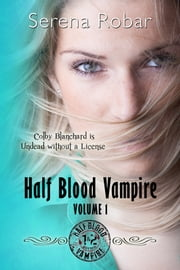 Half-Blood Vampire Series: Volume 1 ebook by Serena Robar