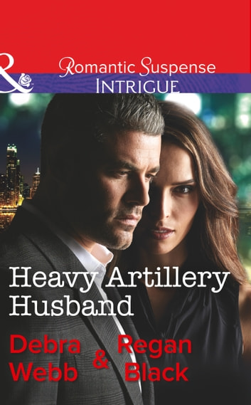 Heavy Artillery Husband (Mills & Boon Intrigue) (Colby Agency: Family Secrets, Book 2) eBook by Debra & Regan Webb & Black
