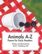 Animals A-Z - Poems for Early Readers ebook by Gail C. Goldberg, EdS