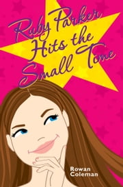 Ruby Parker Hits the Small Time ebook by Rowan Coleman