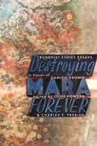 Destroying Mara Forever - Buddhist Ethics Essays in Honor of Damien Keown ebook by John Powers, Charles S. Prebish