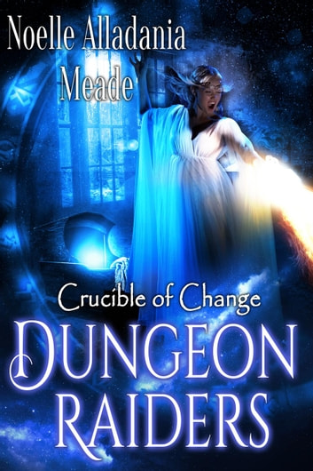 Dungeon Raiders - Crucible of Change ebook by Noelle Alladania Meade