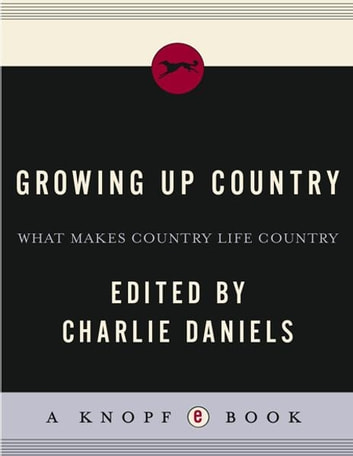 Growing Up Country - What Makes Country Life Country ebook by Charlie Daniels