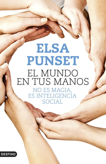El mundo en tus manos - No es magia, es inteligencia social ebook by Elsa Punset