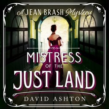 Mistress of the Just Land - A Jean Brash Mystery 1 audiobook by David Ashton