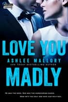 Love You Madly ebook by Ashlee Mallory