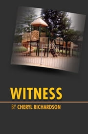 Witness - The Journey from Adolescent Behavior ebook by Cheryl Richardson