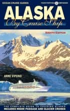 Alaska By Cruise Ship – 8th Edition ebook by Anne Vipond
