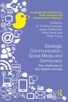 Strategic Communication, Social Media and Democracy - The challenge of the digital naturals ebook by W. Timothy Coombs, Jesper Falkheimer, Mats Heide,...