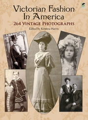 Victorian Fashion in America - 264 Vintage Photographs ebook by Kristina Harris