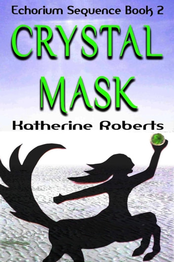 Crystal Mask - Echorium Sequence, #2 ebook by Katherine Roberts