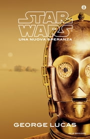 Star Wars. Una nuova speranza ebook by George Lucas