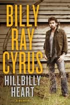 Hillbilly Heart ebook by Billy Ray Cyrus, Todd Gold