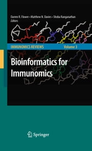 Bioinformatics for Immunomics ebook by Darren D.R. Flower,Matthew Davies,Shoba Ranganathan