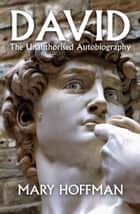 David: the Unauthorised Autobiography ebook by Mary Hoffman