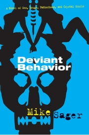 Deviant Behavior - A Novel of Sex, Drugs, Fatherhood, and Crystal Skulls ebook by Mike Sager