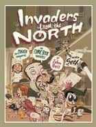 Invaders from the North - How Canada Conquered the Comic Book Universe ekitaplar by John Bell