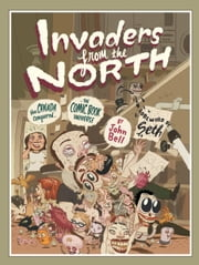 Invaders from the North - How Canada Conquered the Comic Book Universe ebook by John Bell