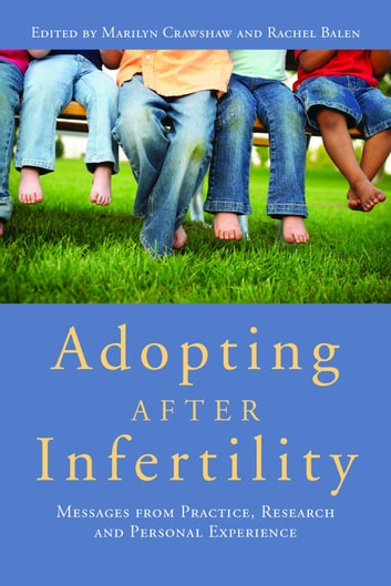 Adopting after Infertility - Messages from Practice, Research and Personal Experience ebook by Penny Netherwood,Jenny Gwilt,Gayle Letherby,Sally Baffour,Gill Haworth,Anthea HendryKnight,Nicola Hudson,Lone Schmidt,Peter Selman,Lorraine Culley,Petra Thorn,Olga Van den Akker,Jan Way,Julia Feast